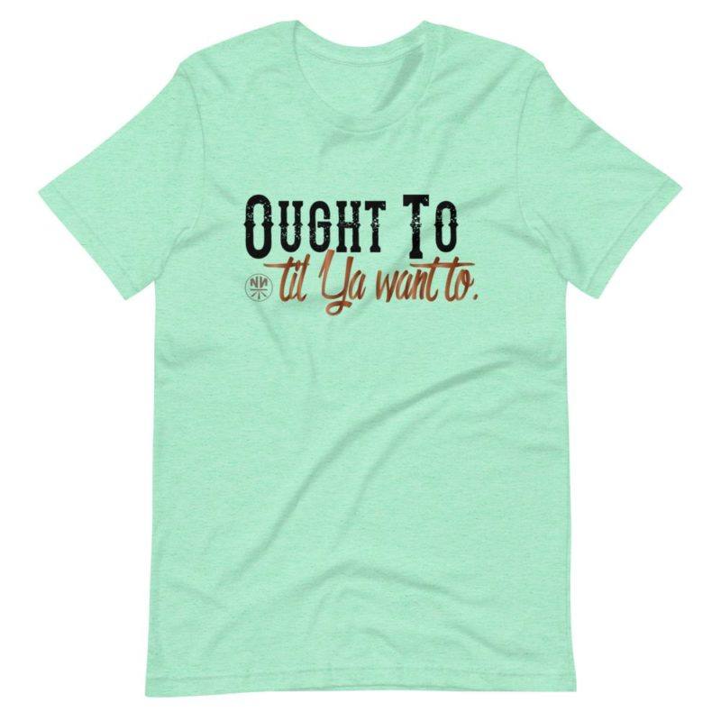 Ought to til ya want to (light) Short-Sleeve Unisex T-Shirt